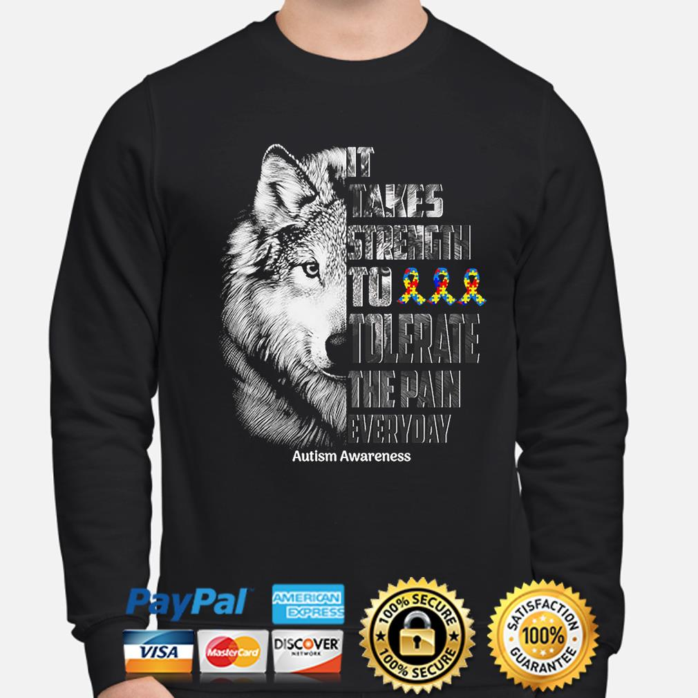 Wolf It takes strength to tolerate the pain everyday Autism Awareness s sweater