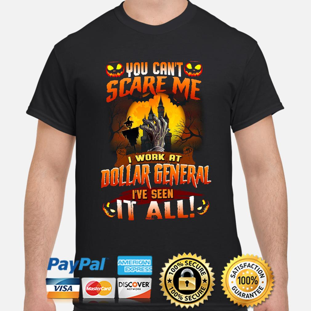 You can't scare me I work at Dollar General I've seen it all Halloween shirt