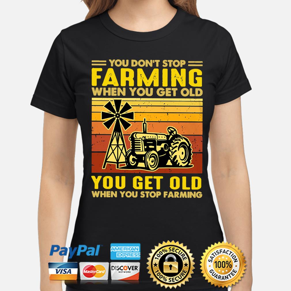 You don't stop Farming when you get old you get old when you stop Farming vintage s ladies-shirt