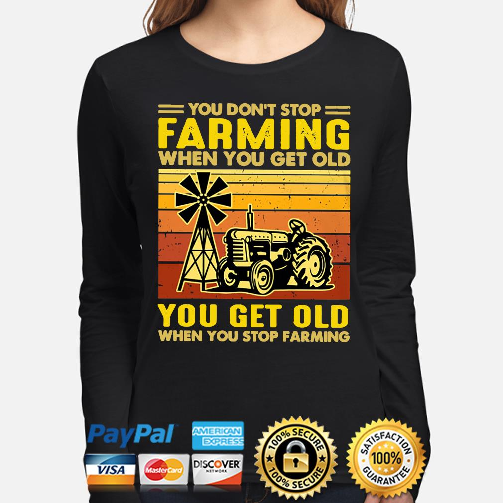 You don't stop Farming when you get old you get old when you stop Farming vintage s long-sleeve