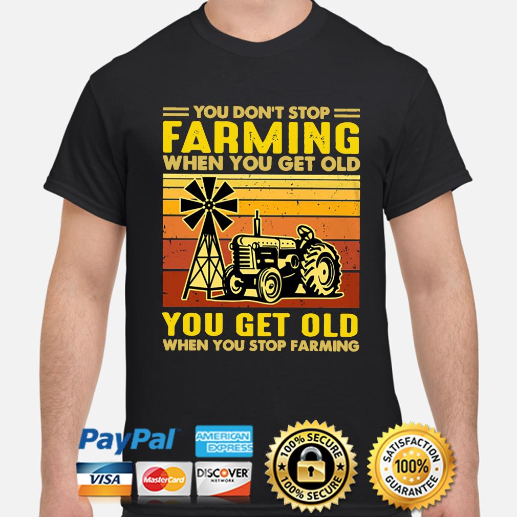 You don't stop Farming when you get old you get old when you stop Farming vintage shirt