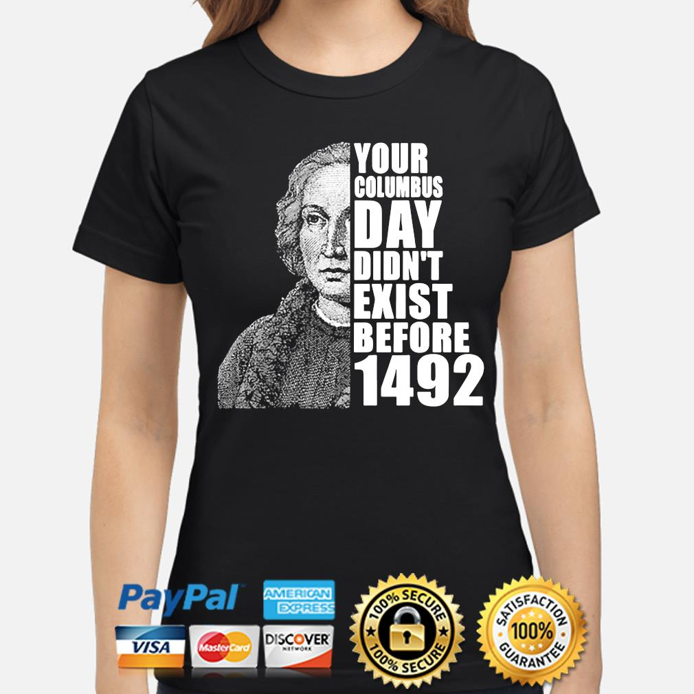You're columbus day didn't exist before 1492 s ladies-shirt