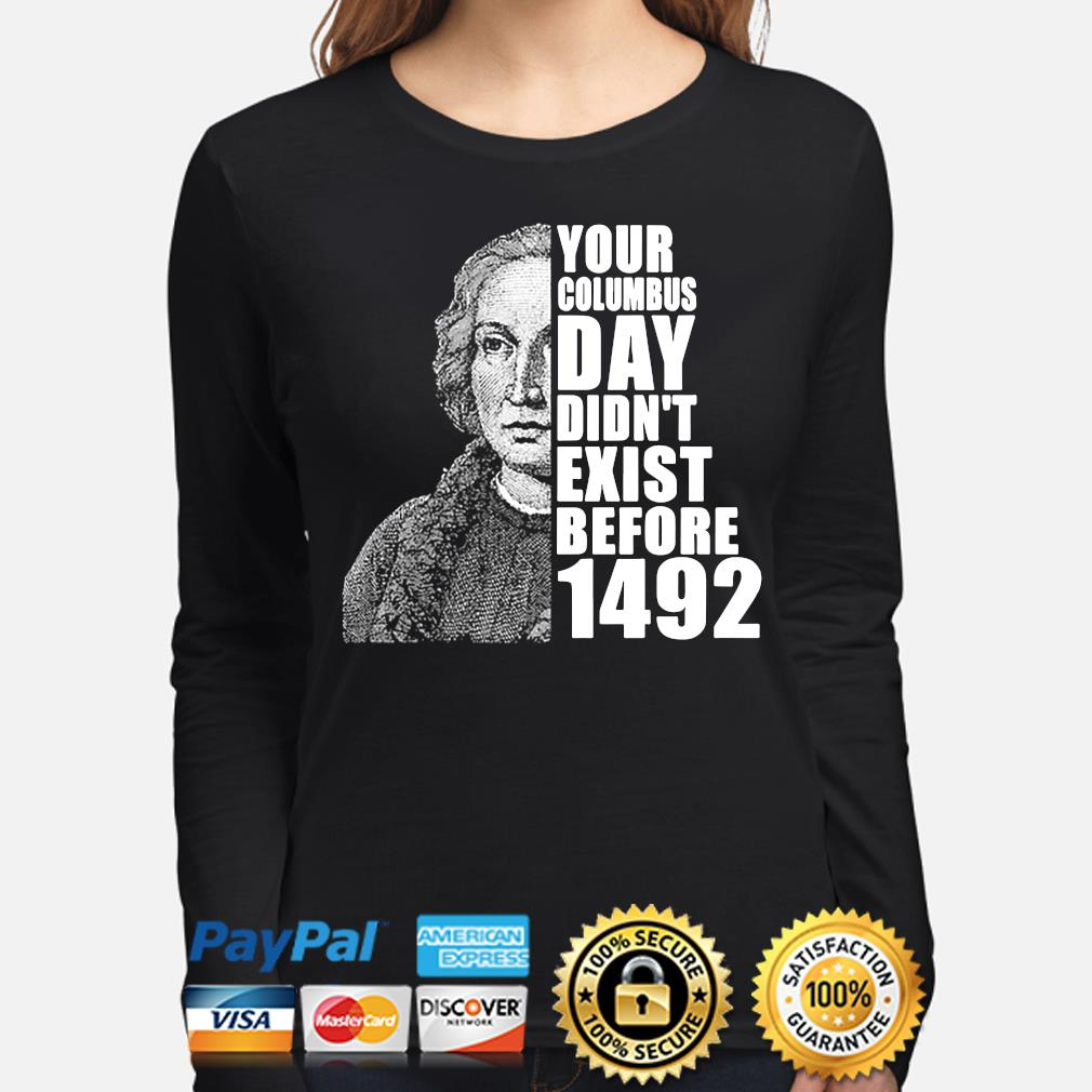 You're columbus day didn't exist before 1492 s long-sleeve