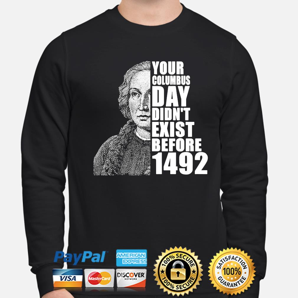 You're columbus day didn't exist before 1492 s sweater
