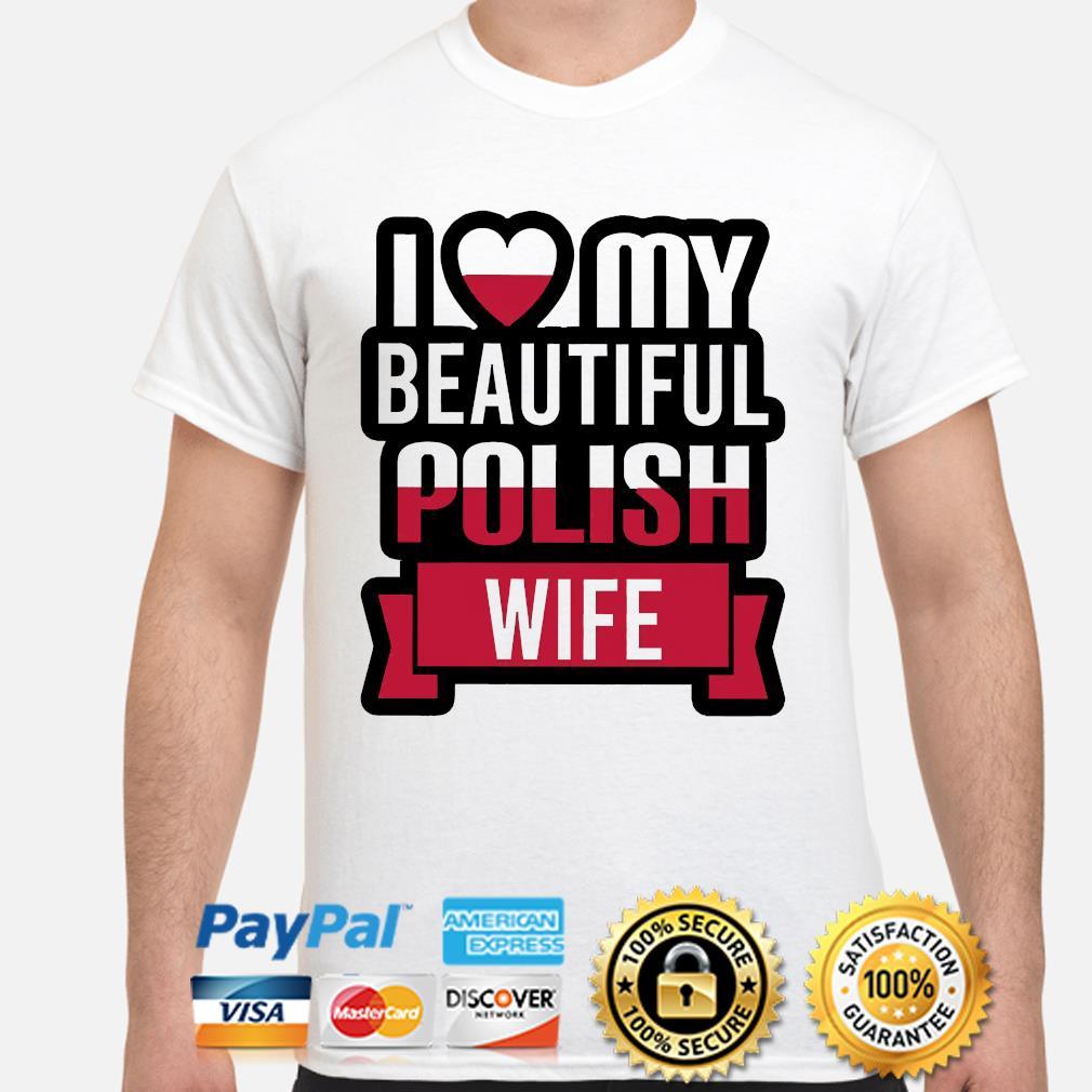 I love my beautiful Polish wife shirt