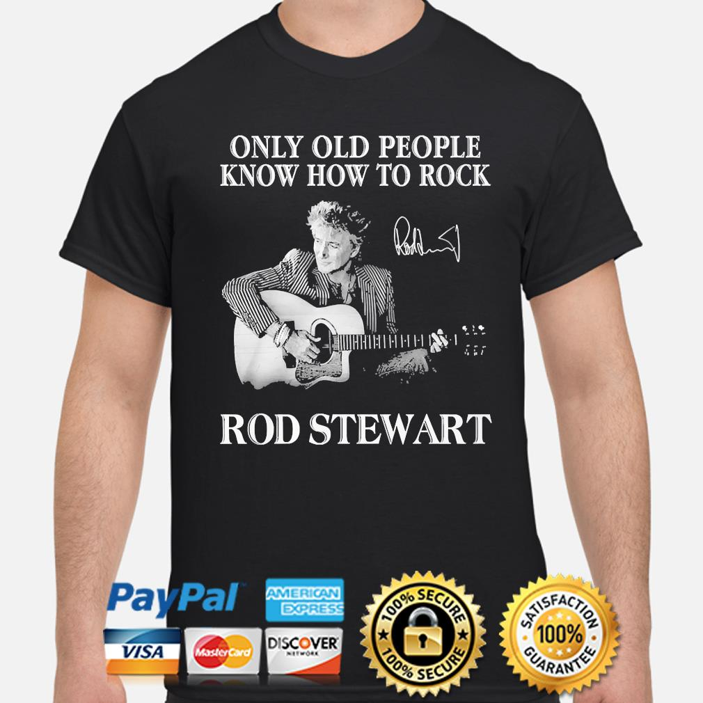 Only old people know how to Rock Rod Stewart signature shirt