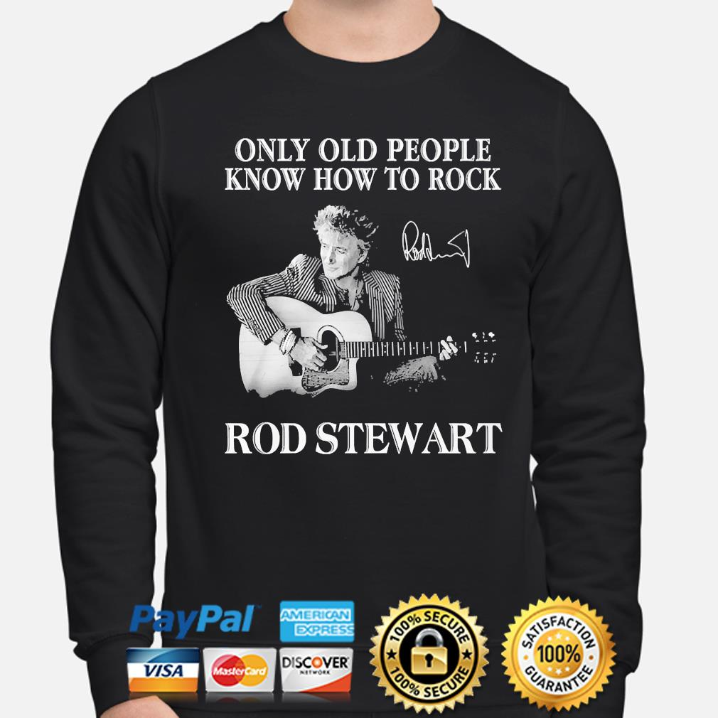 Only old people know how to Rock Rod Stewart signature s sweater
