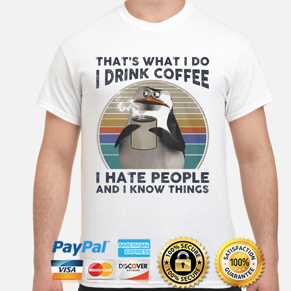 Penguins that's what I Do I drink Coffee I hate people and I know things vintage shirt