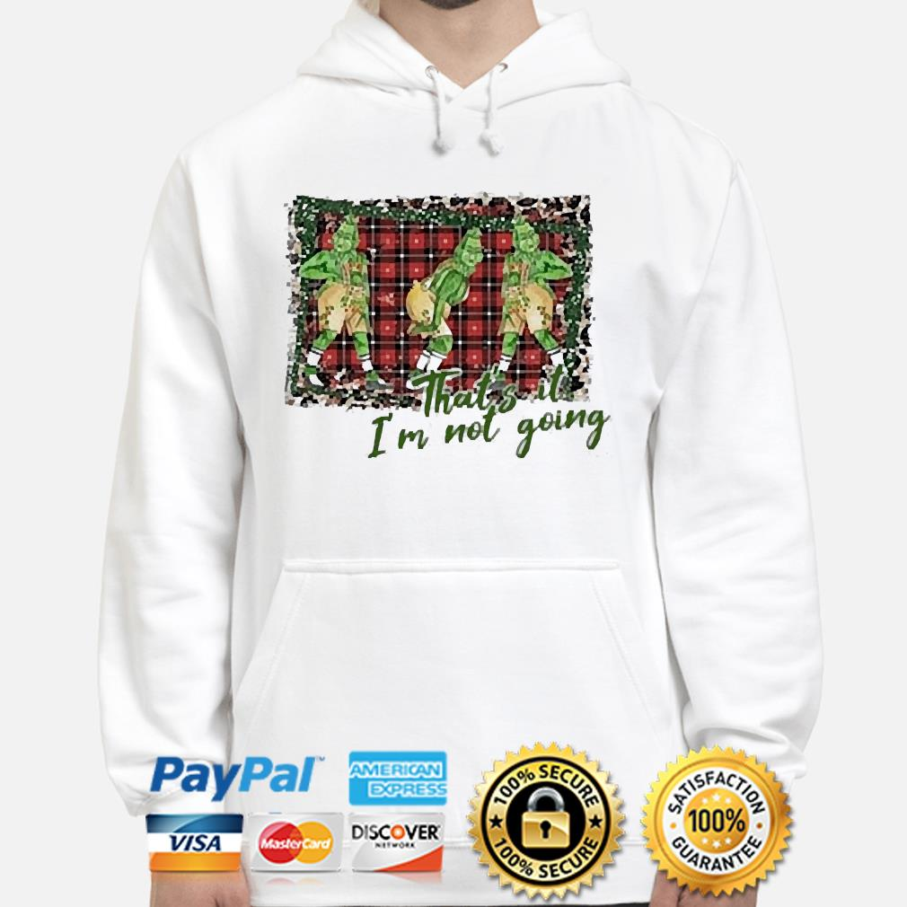 The Grinch that's it I'm not going Christmas sweater hoodie