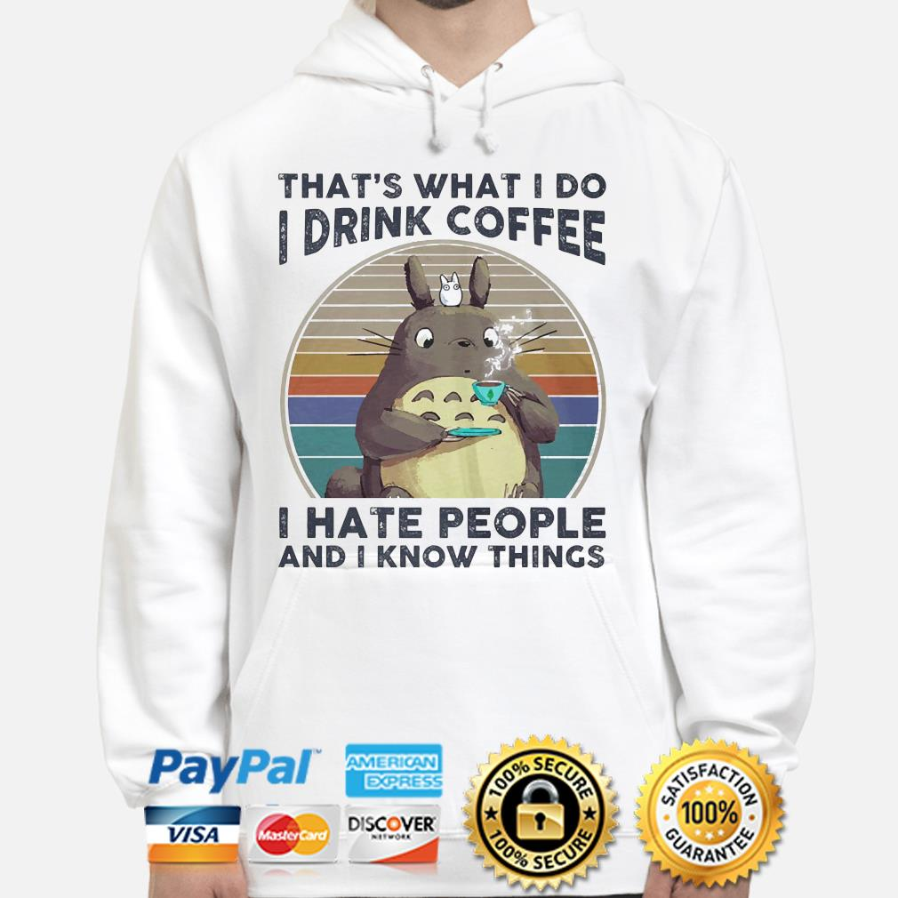 Totoro That's whats I do I drink Coffee I hate people and I know things vintage s hoodie