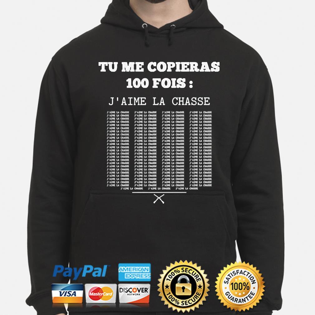 Tu me Copieras 100 fois J'aime la Chasse s hoodie