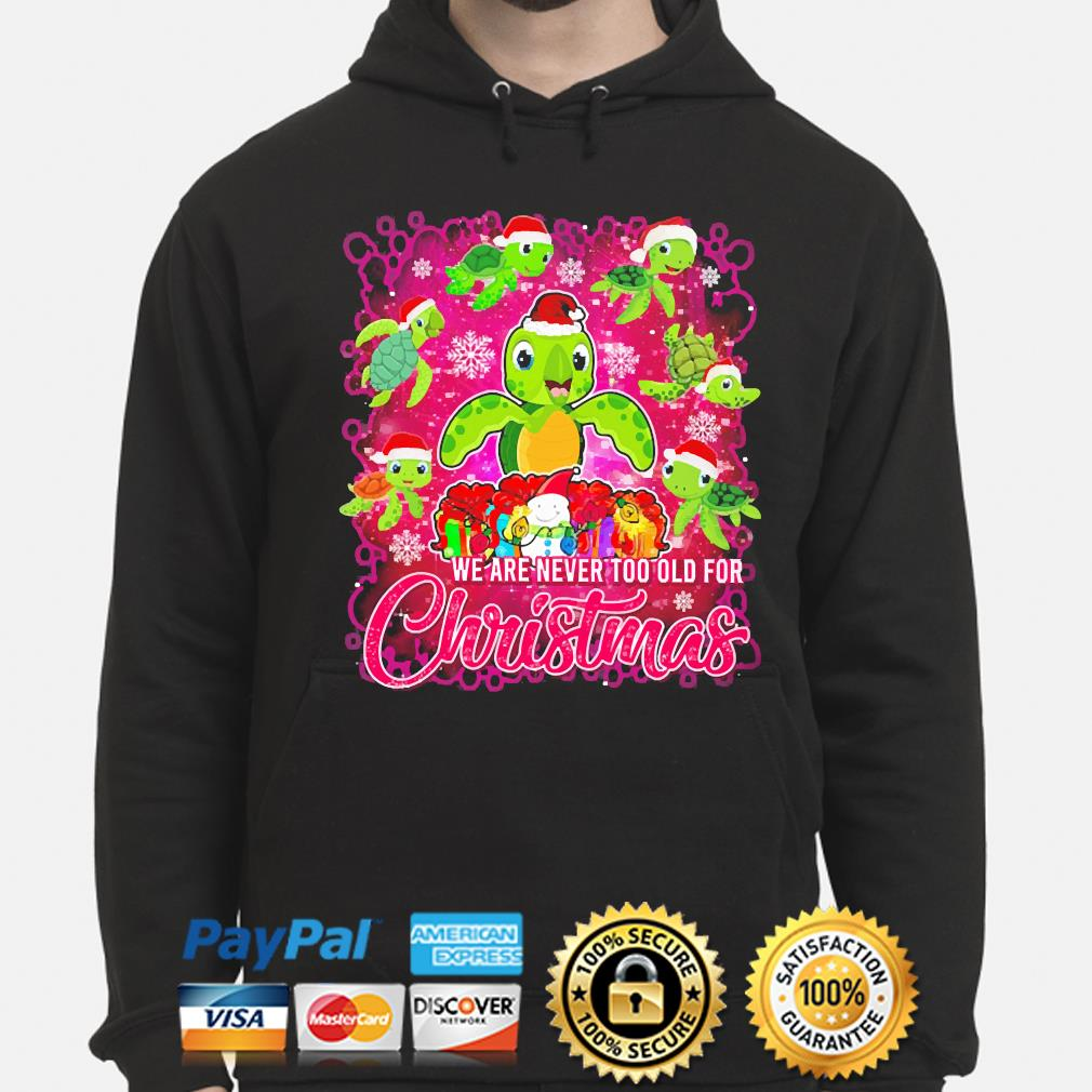 Turtles we are never too old for Christmas sweater hoodie