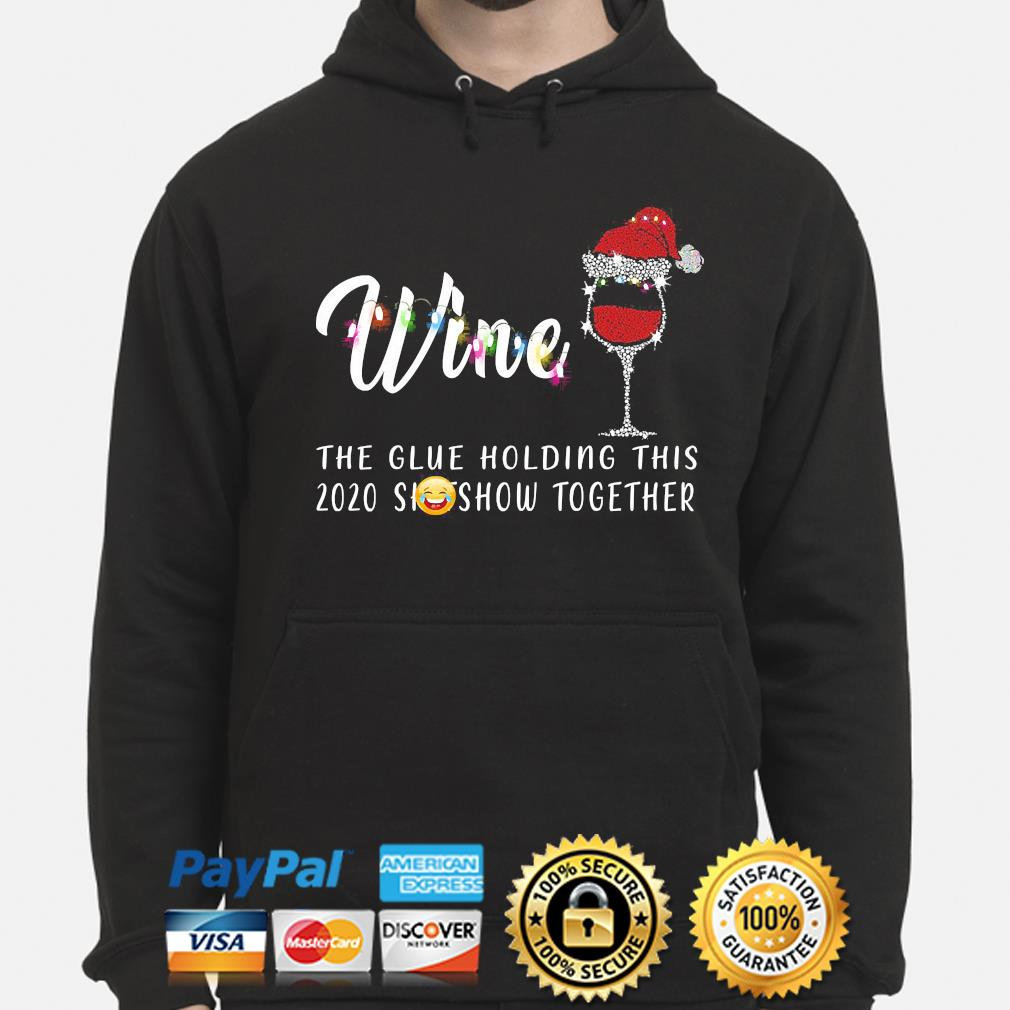 Wine the glue holding this 2020 shitshow together Christmas sweater hoodie