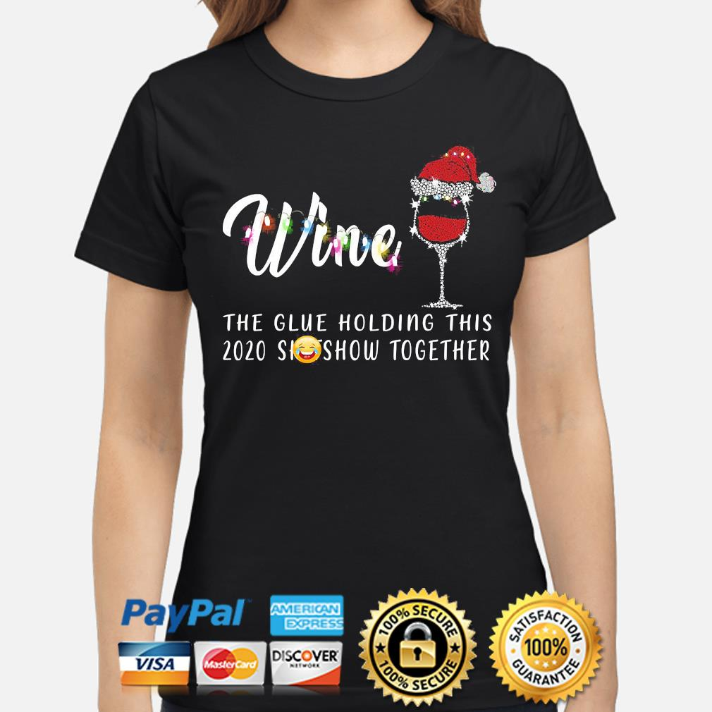 Wine the glue holding this 2020 shitshow together Christmas sweater ladies-shirt