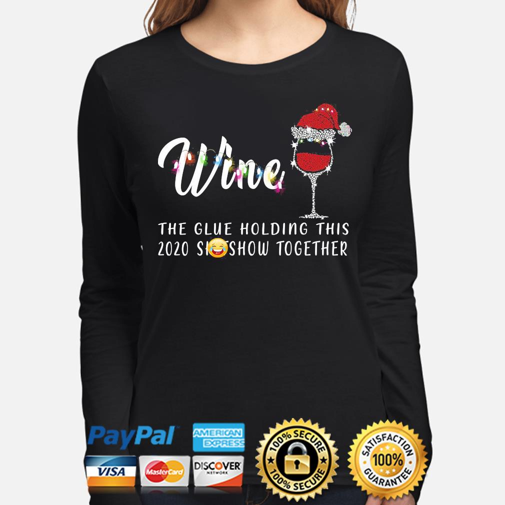 Wine the glue holding this 2020 shitshow together Christmas sweater long-sleeve