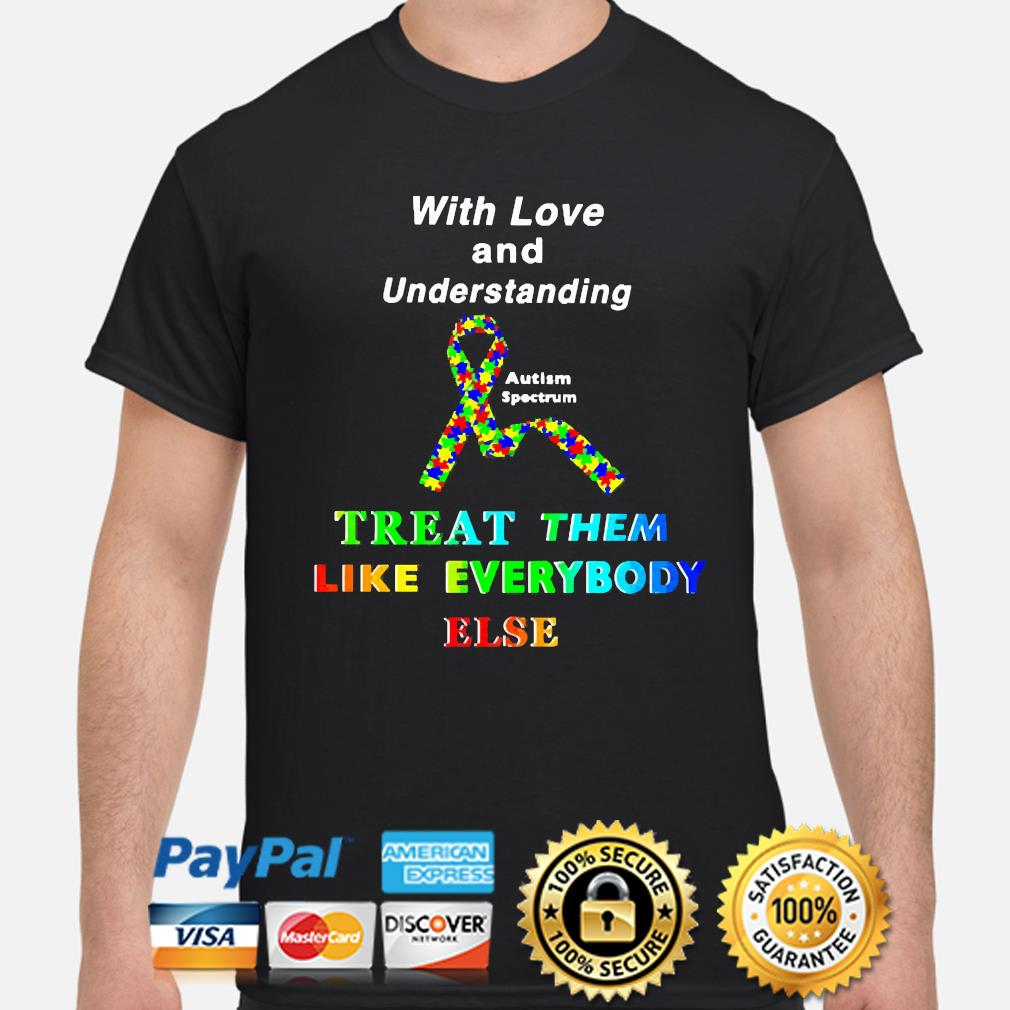 Official With love and understanding treat them like everybody else shirt