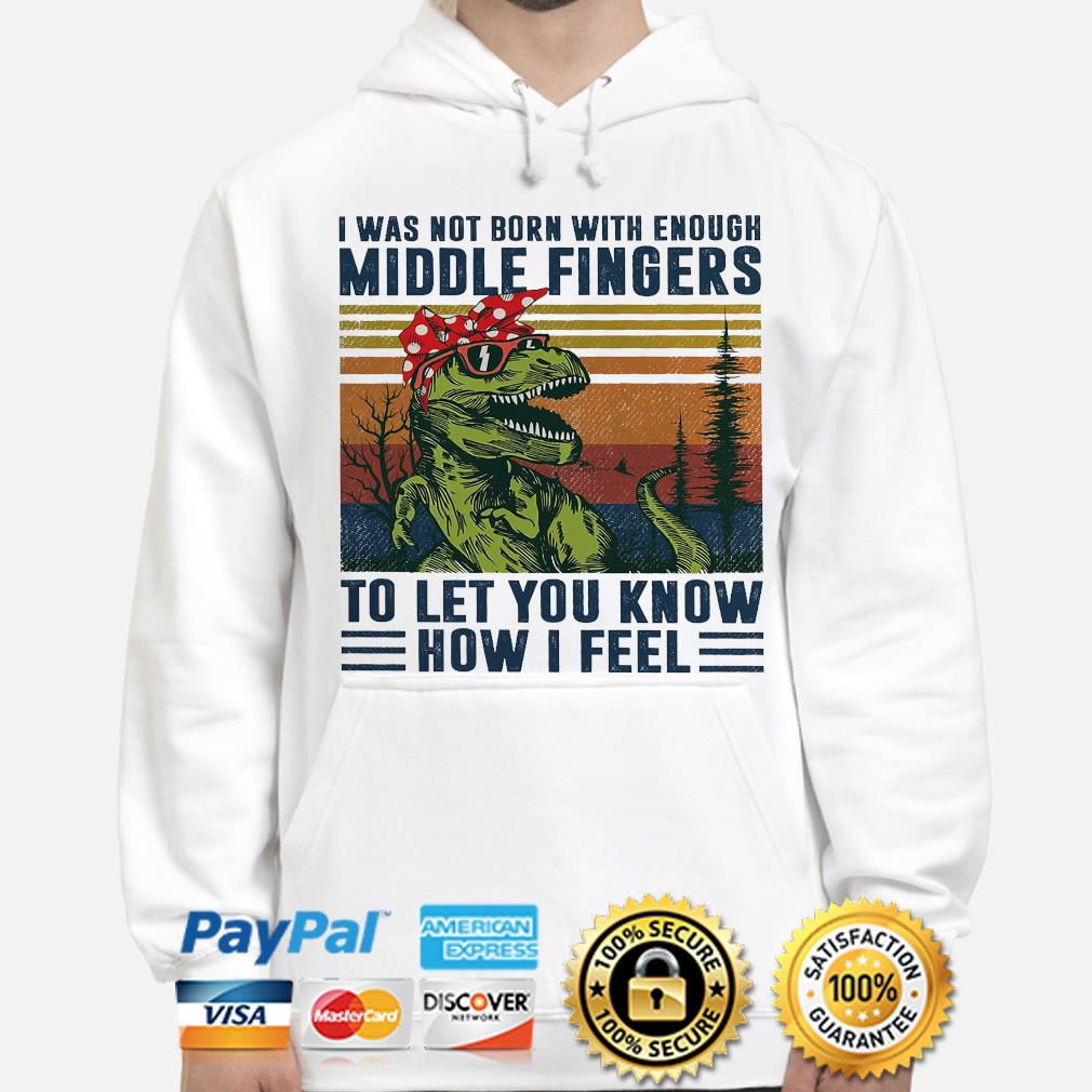 Dinosaur I was not born with enough Middle fingers to let you know how I feel vintage s hoodie