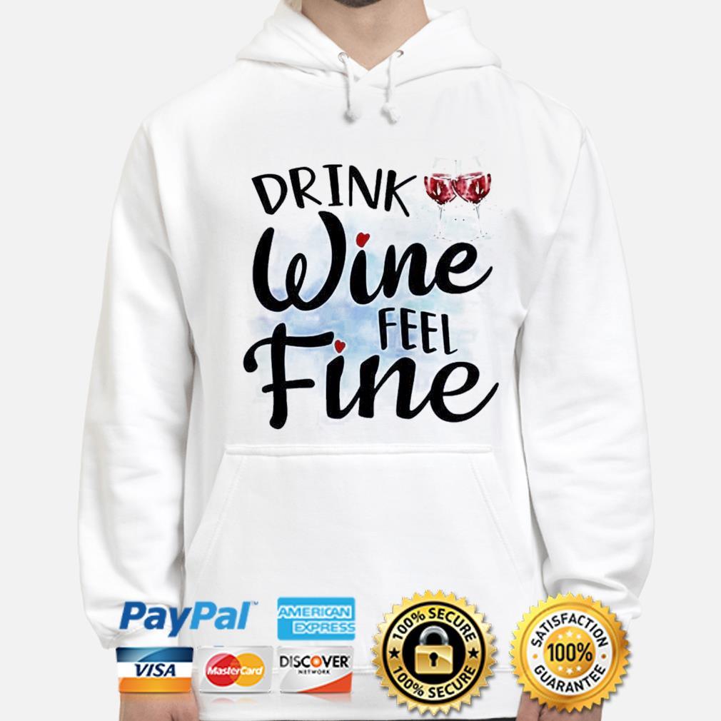 Drink Wine feel fine s hoodie