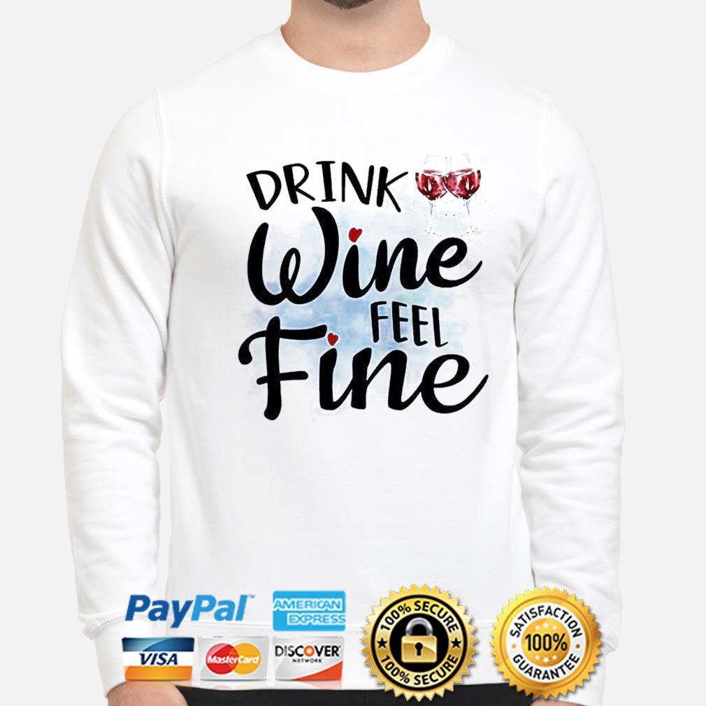 Drink Wine feel fine shirt