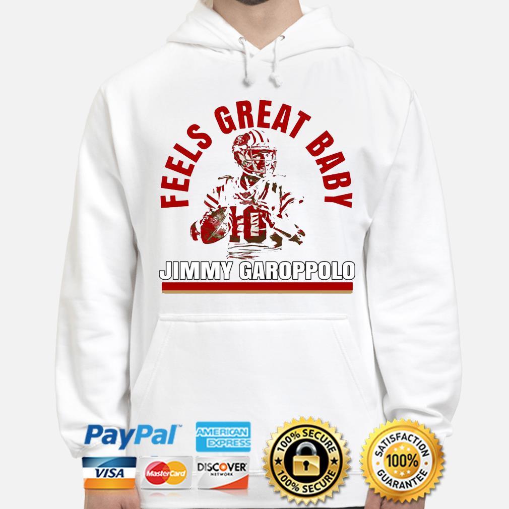 Feels great baby Jimmy Garoppolo s hoodie