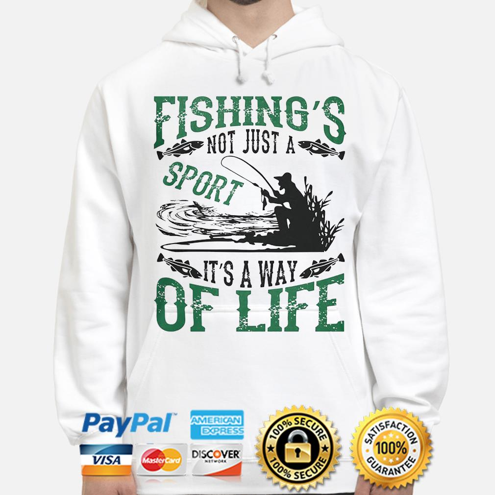 Fishing's not just a sport it's a way of life s hoodie