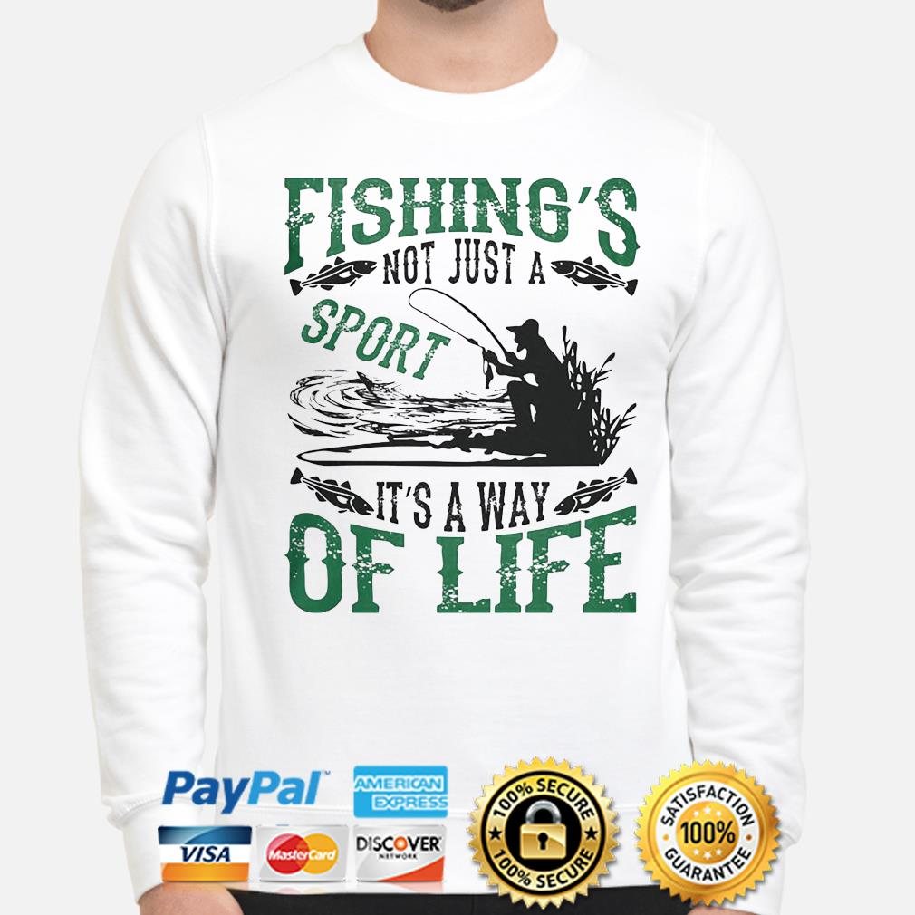 Fishing's not just a sport it's a way of life shirt