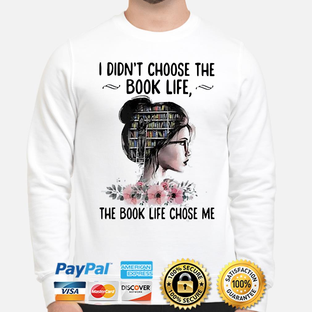 I didn't choose the book life the book like chose me shirt
