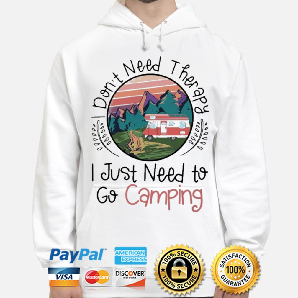 I don't need therapy I just need to go Camping s hoodie