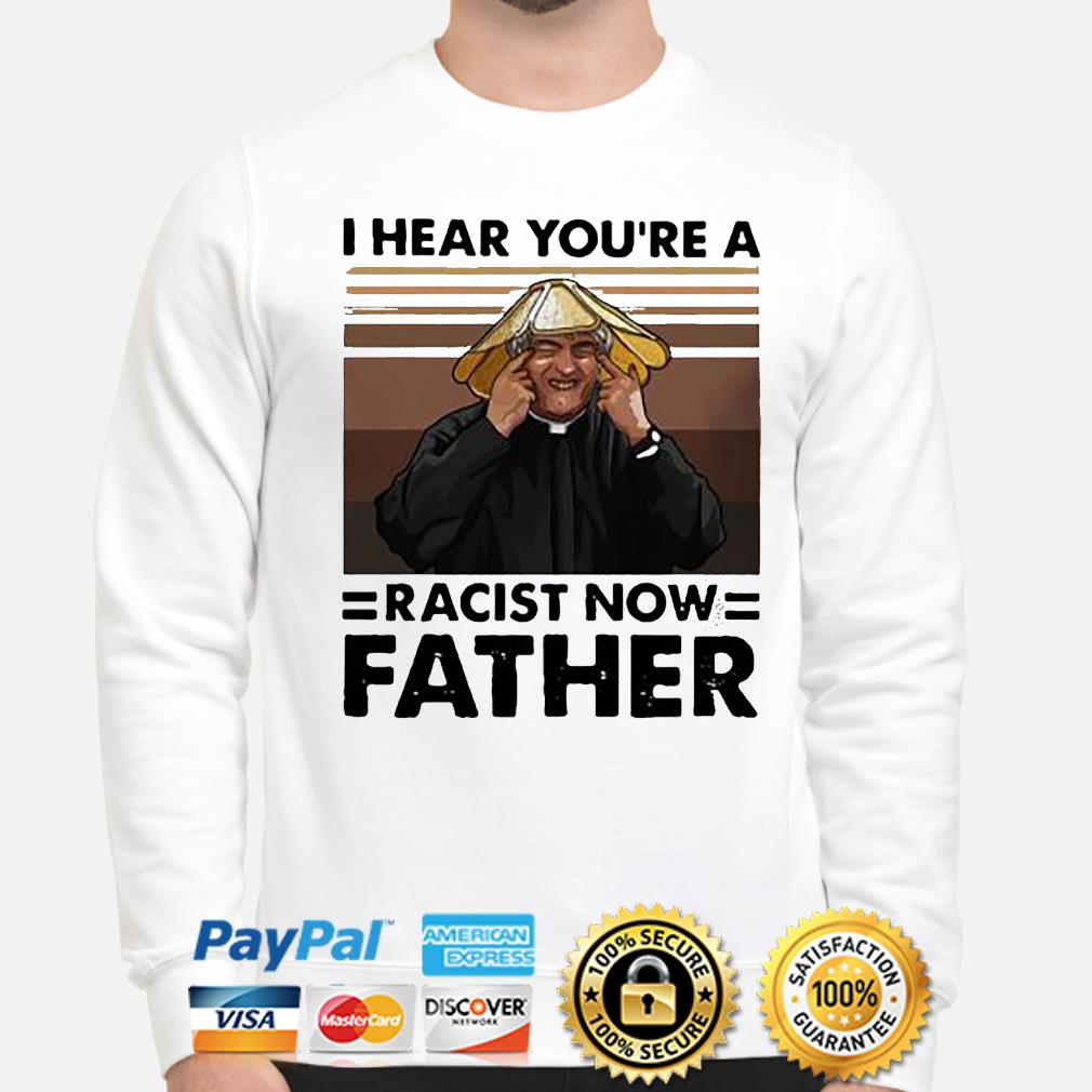 I hear you're a racist now father vintage shirt