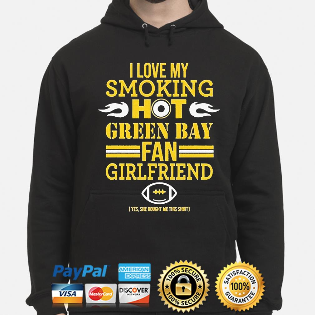 I love my smoking hot green bay packers fan girlfriend s hoodie