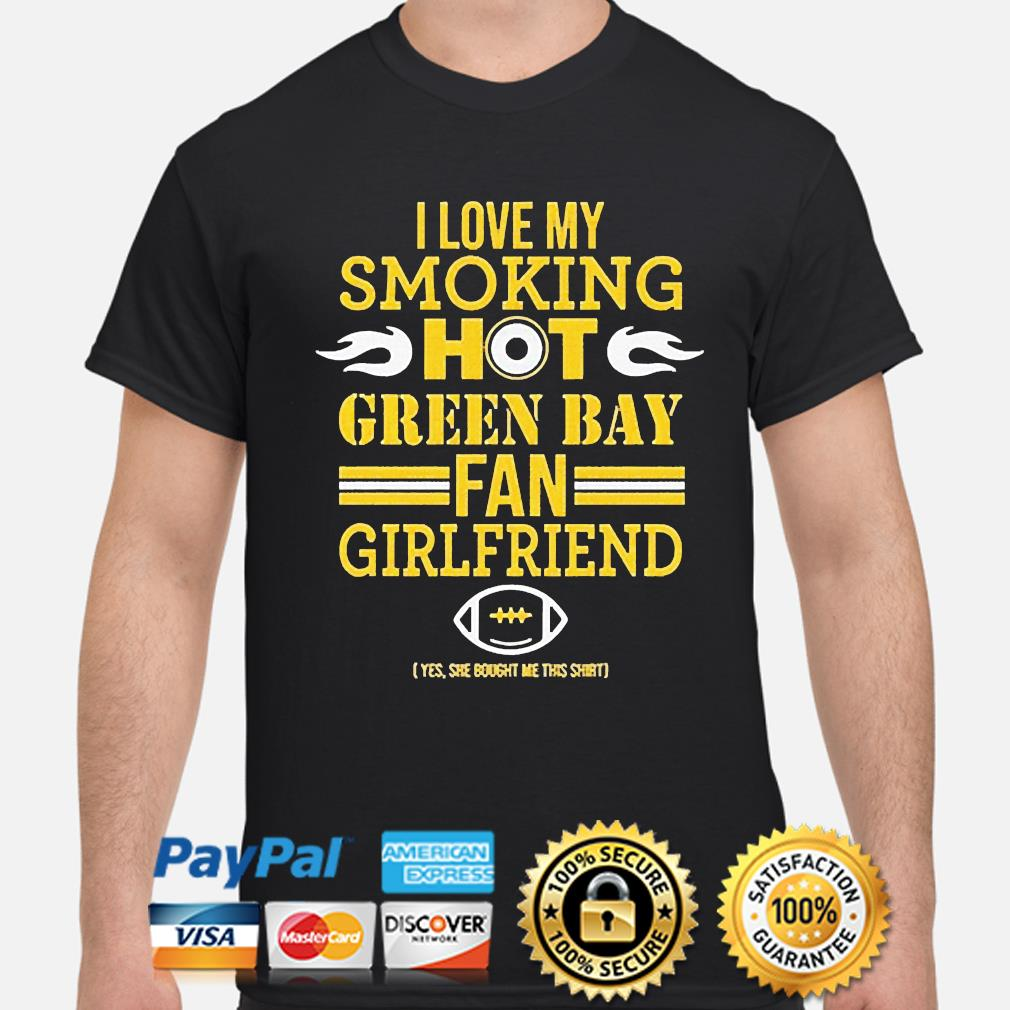 I love my smoking hot green bay packers fan girlfriend shirt