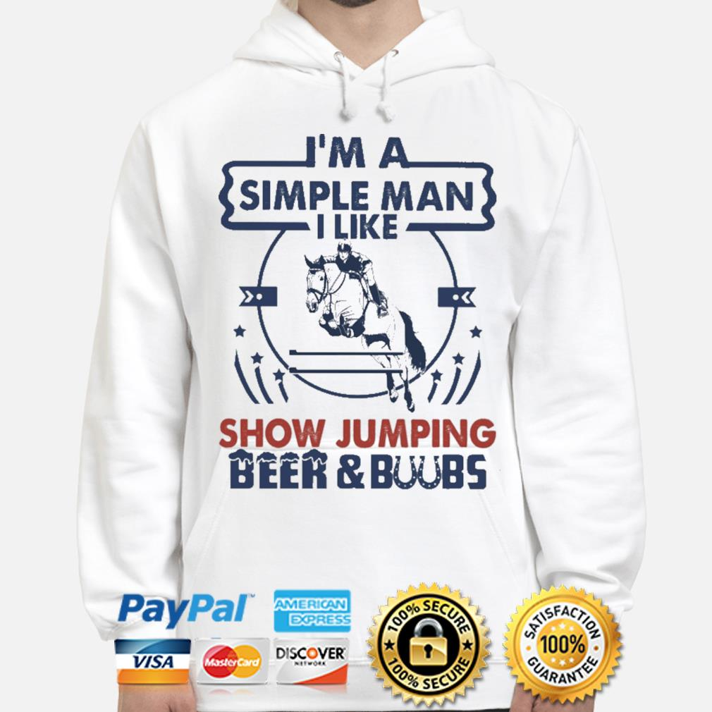I'm a simple man show jumping Beer and boobs s hoodie