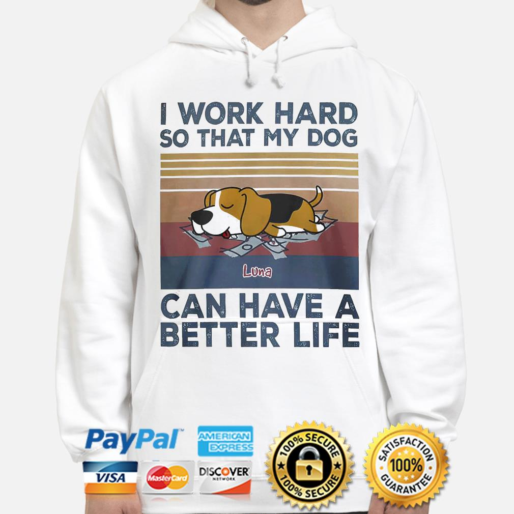 I work hard so that my Dogs can have a better life vintage s hoodie