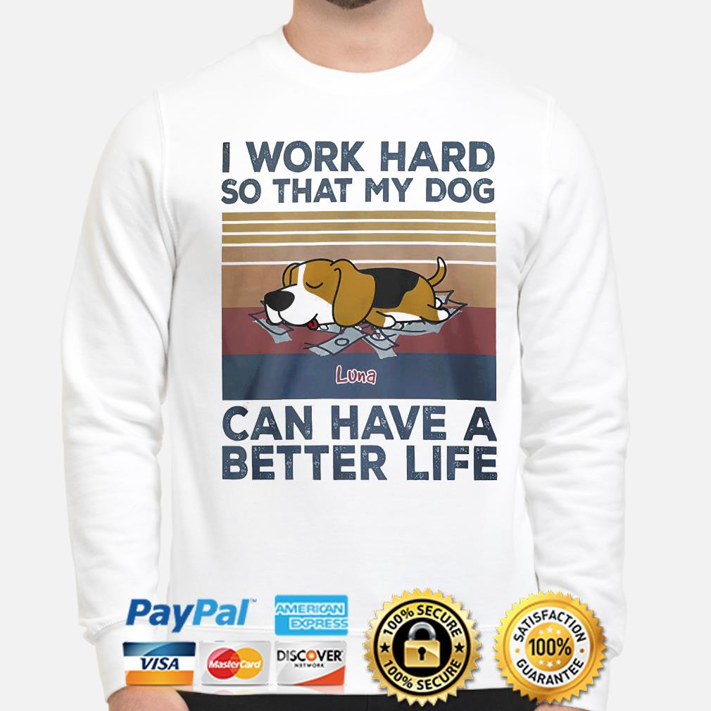 I work hard so that my Dogs can have a better life vintage shirt