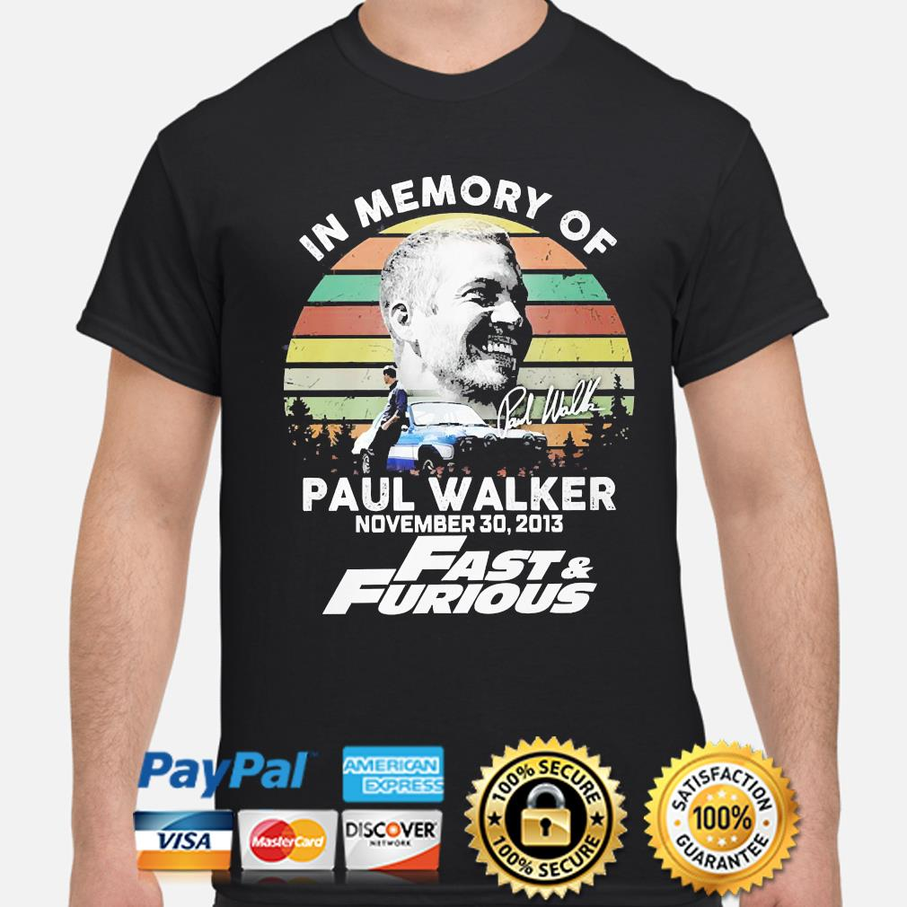In memory of Paul Walker november 30 2013 Fast and Furious signature vintage shirt