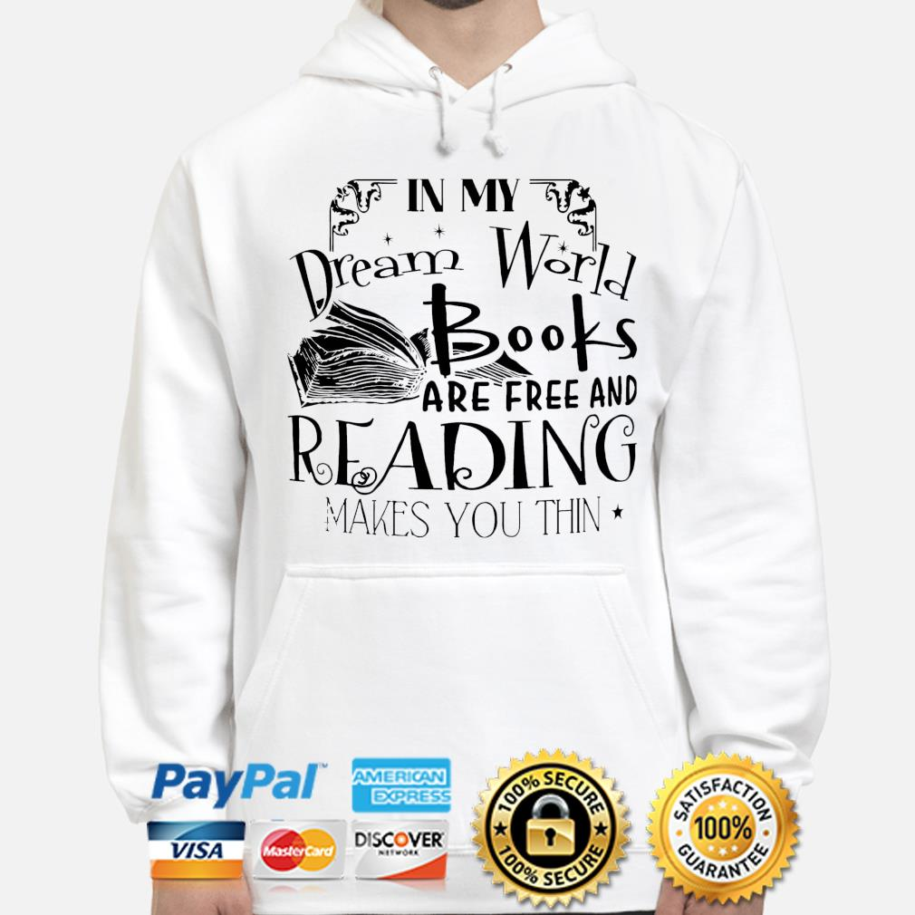 In my dream world books are free and reading makes you thin s hoodie