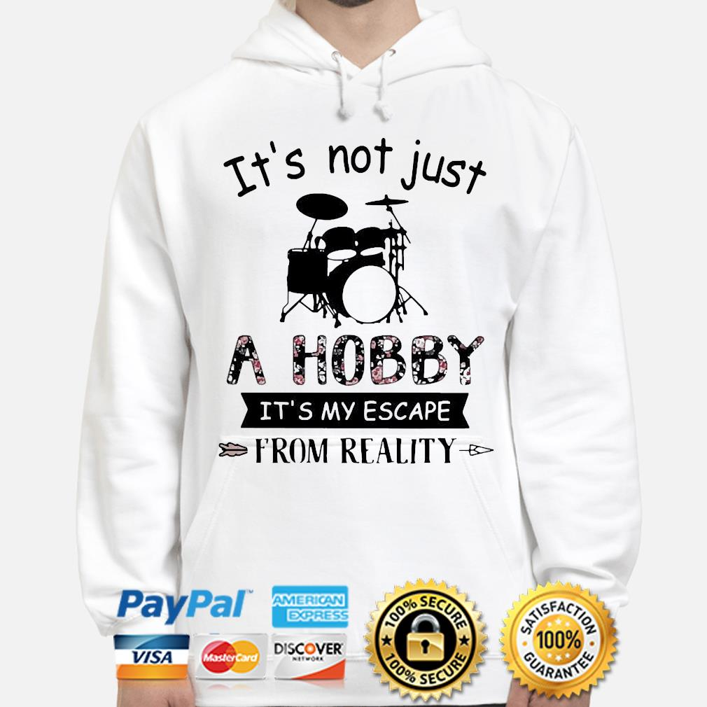 Its not just a hobby it's my escape from reality Drum s hoodie