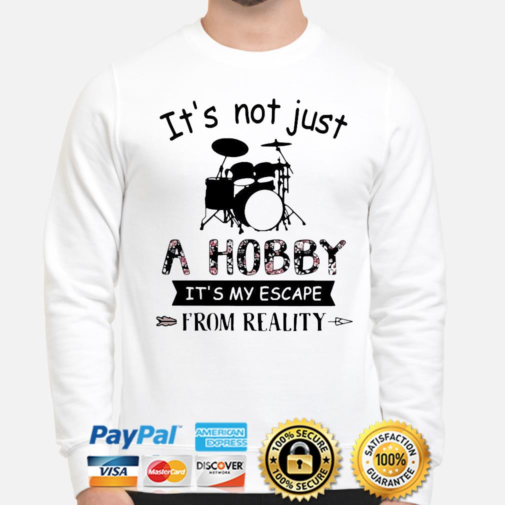 Its not just a hobby it's my escape from reality Drum shirt