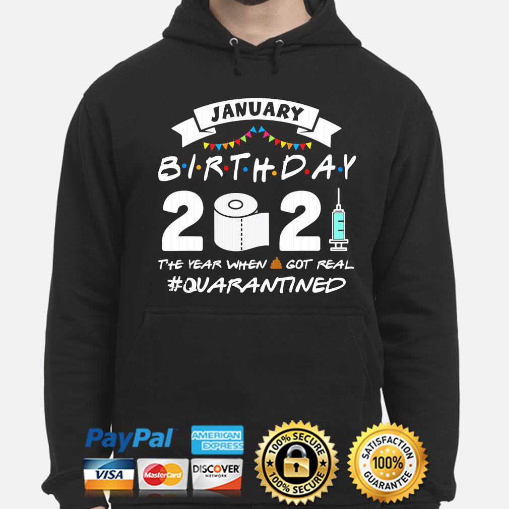 January birthday 2021 the year when shit got real #quarantined s hoodie
