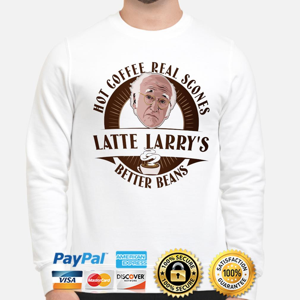Latte Larry's hot coffee real scones better beans shirt