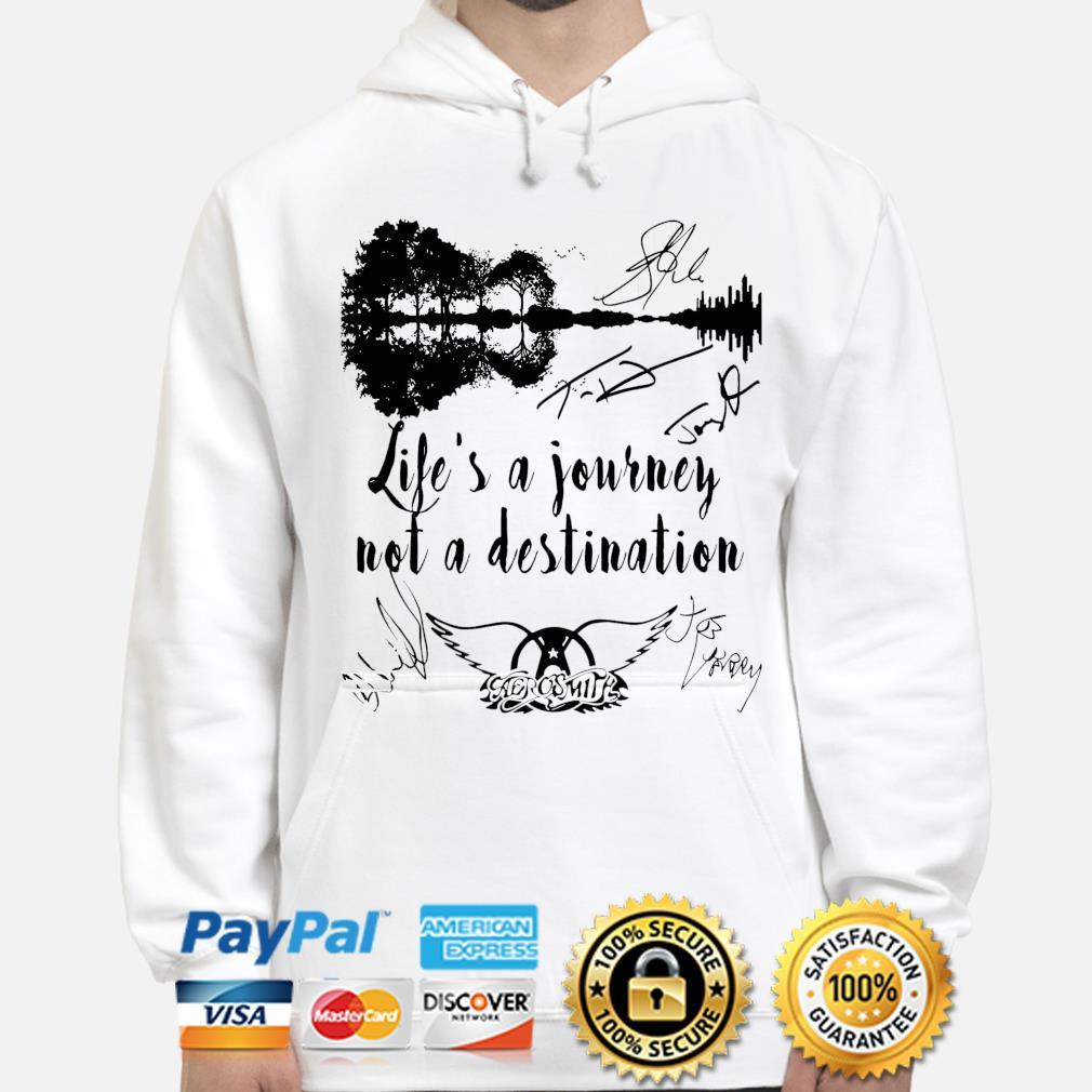 Life's a journey not a destination Aerosmith signatures s hoodie