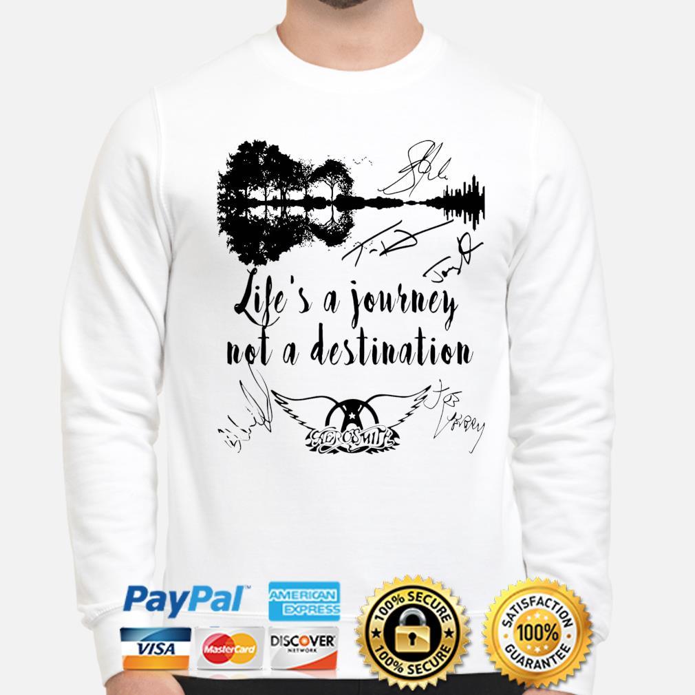 Life's a journey not a destination Aerosmith signatures shirt