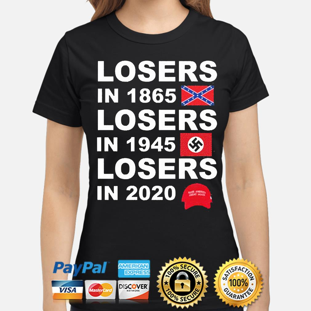 Losers in 1865 losers in 1945 losers in 2021 s ladies-shirt