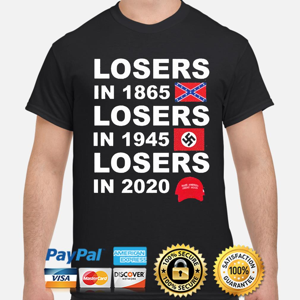 Losers in 1865 losers in 1945 losers in 2021 shirt