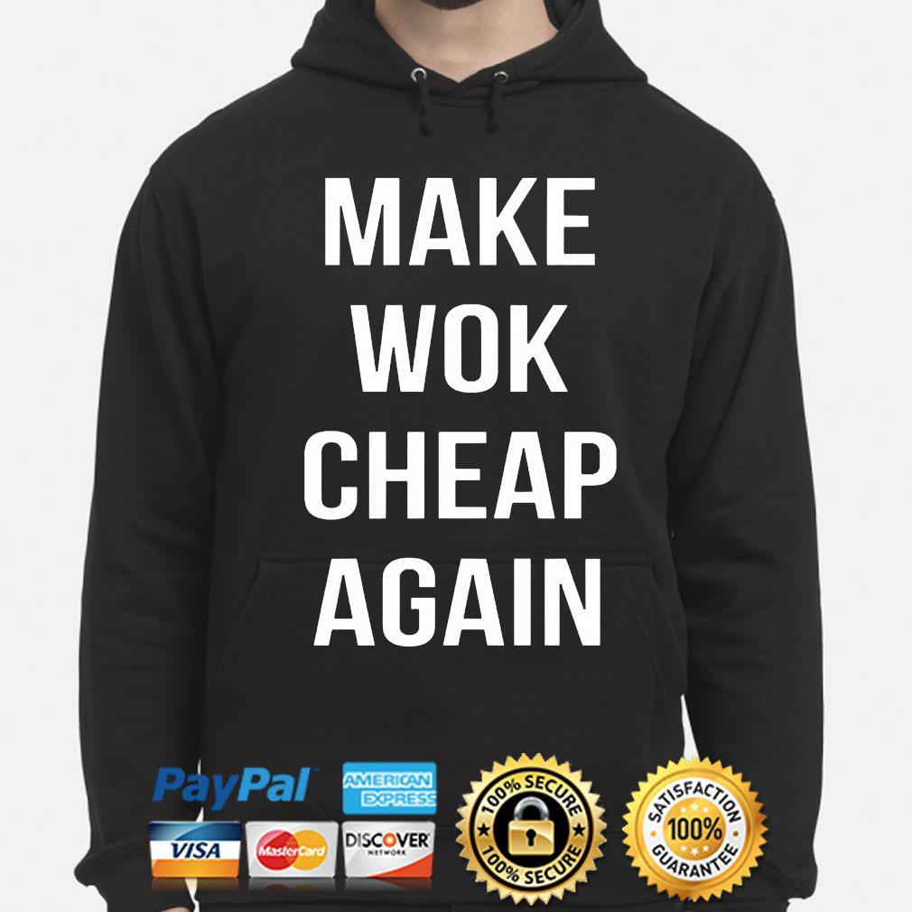 Make wok cheap again s hoodie