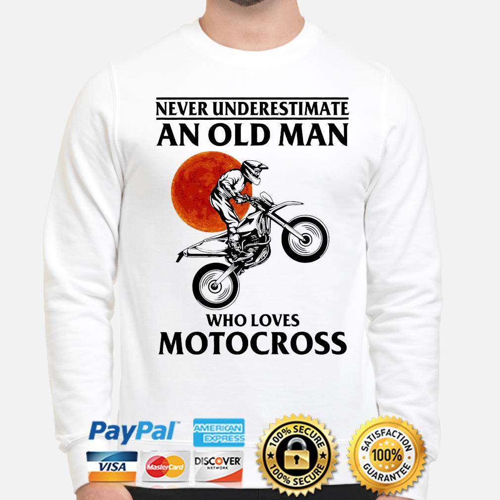 Never underestimate an old man who loves Motocross shirt