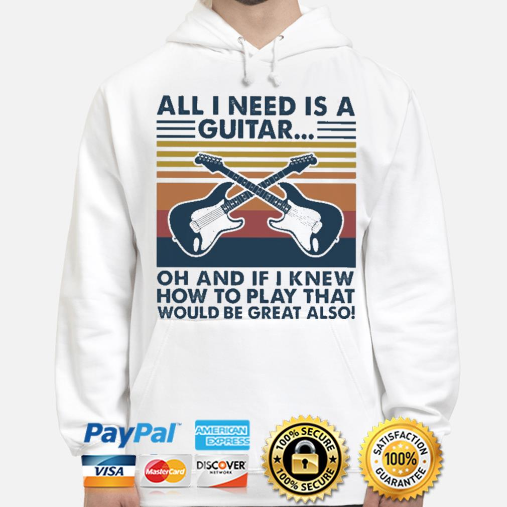 Official All I need is a Guitar oh and if I knew how to play that would be great also vintage s hoodie