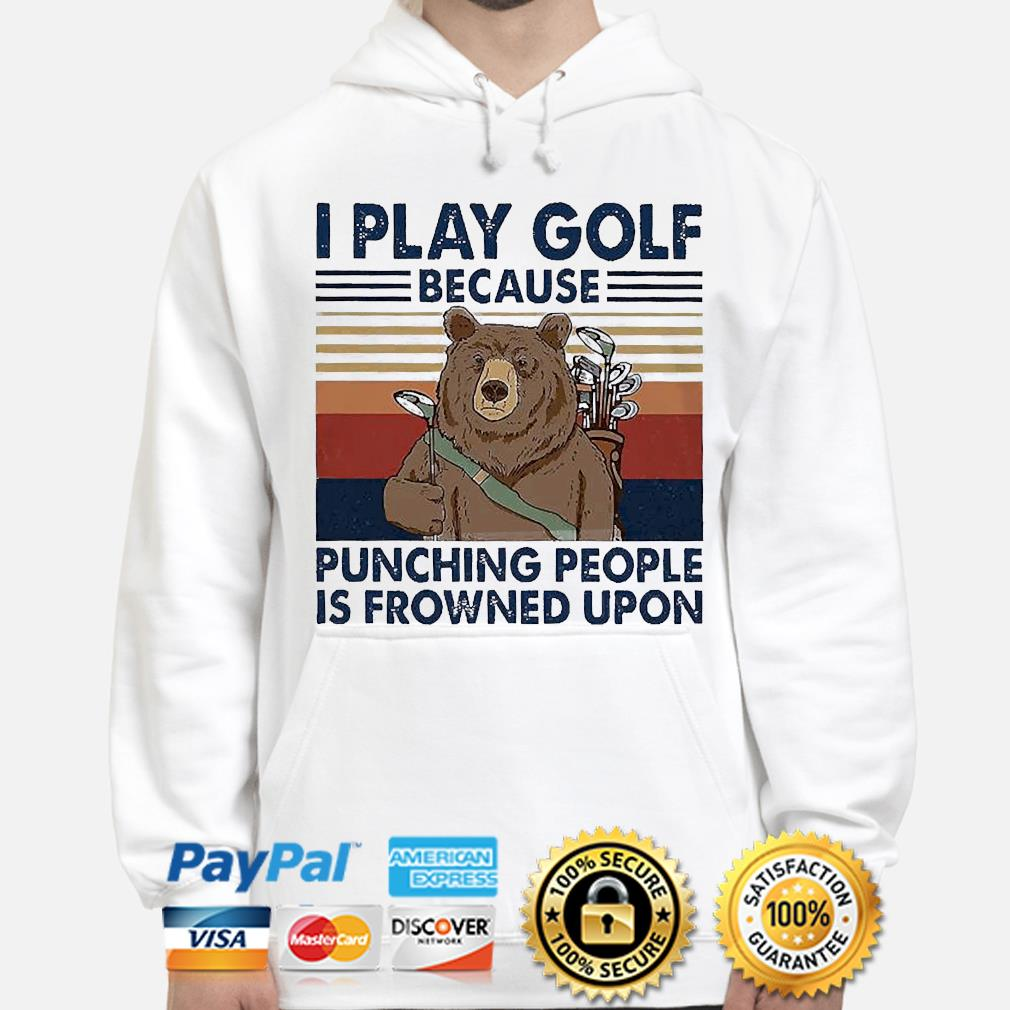 Official Bear I play golf because punching people is frowned upon vintage s hoodie