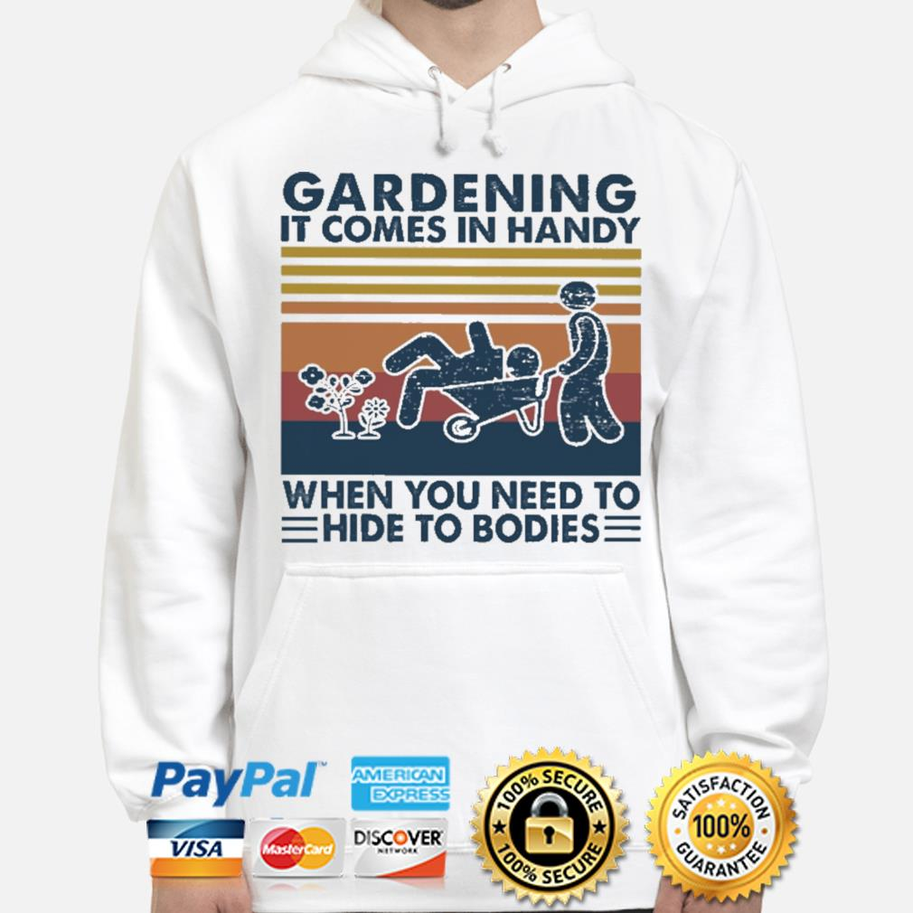 Official Gardening it comes in handy when you need to hide to Bodies vintage s hoodie