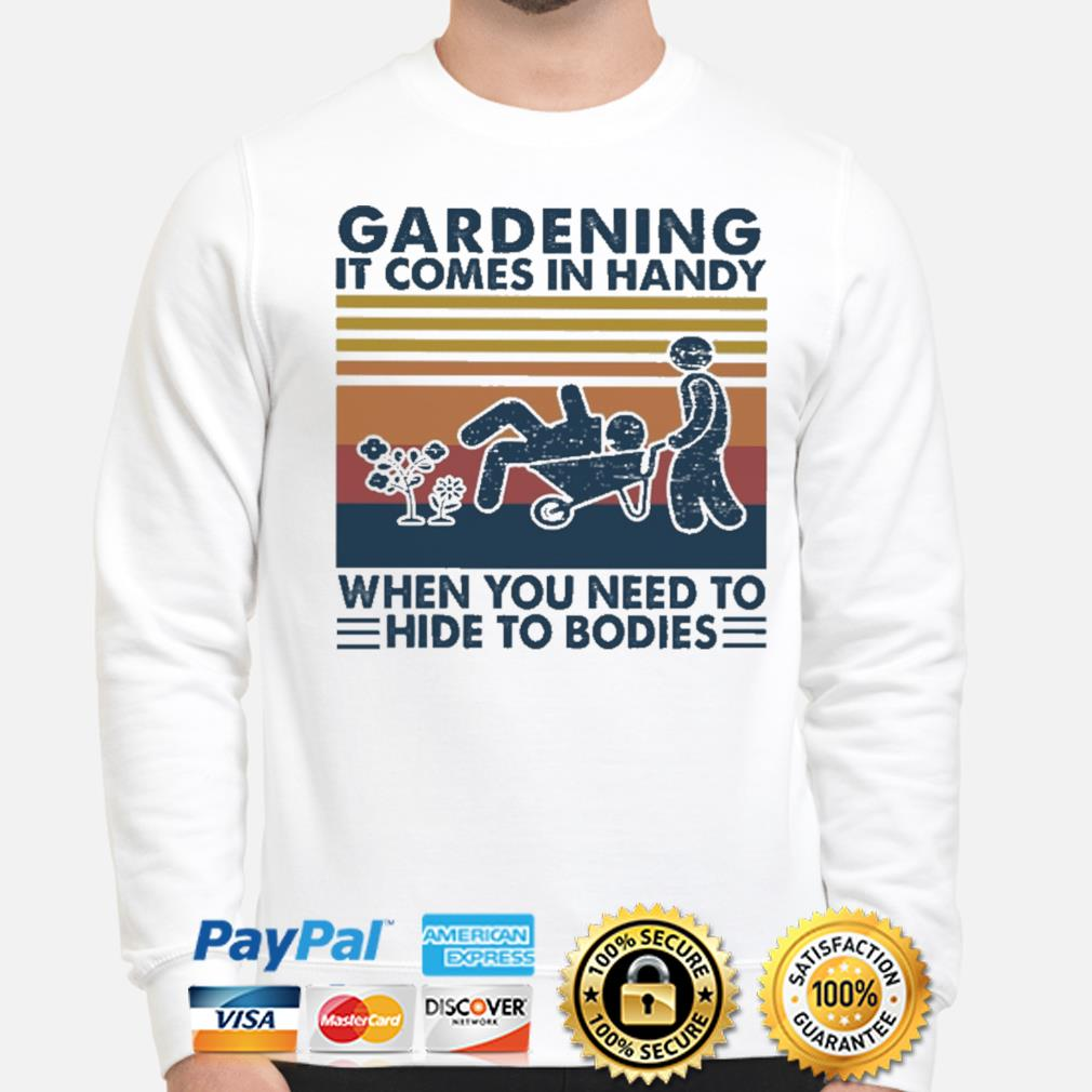 Official Gardening it comes in handy when you need to hide to Bodies vintage shirt